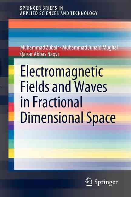 Analysis of Electromagnetic Fields and Waves in Fractional Dimensional Spaces By Zubair, Muhammad/ Mughal, M. J./ Naqvi, Q. A.